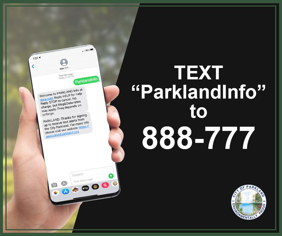 "Receive text alerts by texting ""ParklandInfo"" to 888-777"